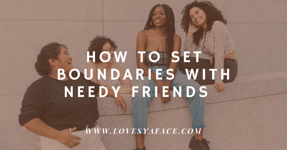 set boundaries with needy friends