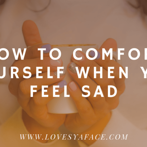 How to comfort yourself when you feel empty